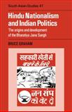 Hindu Nationalism and Indian Politics : The Origins and Development of the Bharatiya Jana Sangh, Bruce Desmond Graham, 0521053749