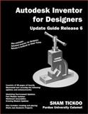 Autodesk Inventor for Designers Update Guide Release 6, Sham Tickoo, 0966353749