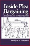 Inside Plea Bargaining : The Language of Negotiation, Maynard, D. W., 1489903747