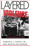 Layered Violence : The Detroit Rioters Of 1943, Wilkerson, Martha and Capeci, Dominic J., Jr., 1604733748