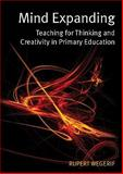 Mind Expanding : Teaching for Thinking and Creativity in Primary Education, Wegerif, Rupert and Higgins, Steve, 0335233740