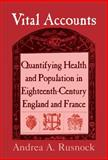Vital Accounts : Quantifying Health and Population in Eighteenth-Century England and France, Rusnock, Andrea, 0521803748