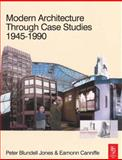Modern Architecture Through Case Studies, 1945-1990, Canniffe, Eamonn and Jones, Peter Blundell, 075066374X