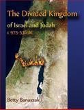 The Divided Kingdom of Israel and Judah C. 975--536 BC, Betty Banaszak, 1481113747