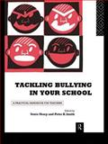Tackling Bullying in Your School : A Practical Handbook for Teachers, , 0415103746
