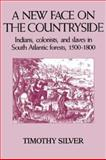 A New Face on the Countryside : Indians, Colonists, and Slaves in South Atlantic Forests, 1500-1800, Silver, Timothy H., 0521343747