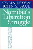 Namibia's Liberation Struggle : The Two-Edged Sword, Leys, Colin and Saul, John S., 0852553749