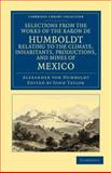 Selections from the Works of the Baron de Humboldt, Relating to the Climate, Inhabitants, Productions, and Mines of Mexico 9781108033749