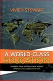 A World-Class Education : Learning from International Models of Excellence and Innovation, Stewart, Vivien, 1416613749