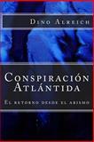 Conspiración Atlántida: el Retorno Desde el Abismo, Dino Alreich, 1499333749