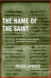 The Name of the Saint : The Martyrology of Jerome and Access to the Sacred in Francia, 627-827, Lifshitz, Felice, 0268033757
