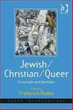 Jewish/Christian/Queer : Crossroads and Identities, Roden, Frederick S., 0754673758