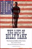 The Life of Billy Yank : The Common Soldier of the Union, Wiley, Bell Irvin, 0807133752