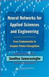 Neural Networks for Applied Sciences and Engineering : From Fundamentals to Complex Pattern Recognition, Samarasinghe, Sandhya, 084933375X