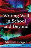 Writing Well in School and Beyond, Michael Berger, 1491053755