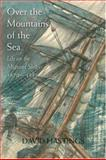 Over the Mountains of the Sea : Life on the Migrant Ships 1870-1885, Hastings, David, 1869403754