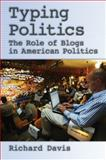 Typing Politics : The Role of Blogs in American Politics, Davis, Richard Harding, 0195373758
