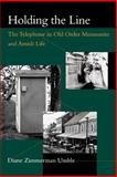 Holding the Line : The Telephone in Old Order Mennonite and Amish Life, Umble, Diane Zimmerman, 0801863759