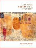 Art for a Modern India, 1947-1980, Brown, Rebecca M., 0822343754