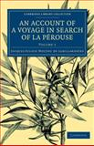 An Account of a Voyage in Search of la Pérouse : Undertaken by Order of the Constituent Assembly of France, and Performed in the Years 1791, 1792, And 1793, La Billardière, Jacques-Julien Houtou de, 1108073751