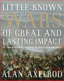 Little-Known Wars of Great and Lasting Impact, Alan Axelrod, 1592333753