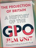 The Projection of Britain : A History of the GPO Film Unit, , 1844573753