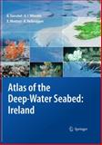 Atlas of the Deep-Water Seabed : Ireland, Dorschel, Boris and Wheeler, Andrew J., 9048193753