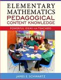 Elementary Mathematics Pedagogical Content Knowledge : Powerful Ideas for Teachers, Schwartz, James E., 0205493750