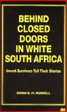 Behind Closed Doors in White South Africa : Incest Survivors Tell Their Stories, Russell, Diana E., 031217375X