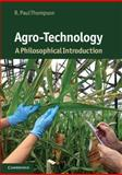Agro-Technology : A Philosophical Introduction, Thompson, R. Paul, 0521133750