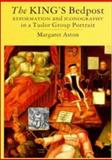 The King's Bedpost : Iconography and Reformation in a Tudor Group Portrait, Aston, Margaret, 052144375X