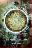 Mexican Beauty / Belleza Mexicana : Un Peso Caballito, Schein, Allan, 0692273751
