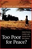 Too Poor for Peace? : Global Poverty, Conflict, and Security in the 21st Century, , 0815713754
