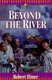 Beyond the River, Robert Elmer, 155661375X