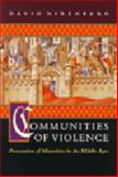 Communities of Violence : Persecution of Minorities in the Middle Ages, Nirenberg, David, 0691033757