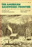 The American Backwoods Frontier : An Ethical and Ecological Interpretation, Jordan, Terry G. and Kaups, Matti E., 0801843758