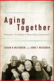 Aging Together : Dementia, Friendship, and Flourishing Communities, McFadden, Susan H. and McFadden, John T., 1421413752