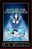 Soul of the Unconscious, P. Mitchell, 1467983756