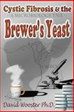 Cystic Fibrosis and the Brewer's Yeast: a Microbiology Tale, David Wooster, 1478323752
