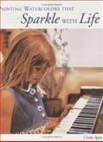 Painting Watercolors That Sparkle with Life, Cindy Agan, 1581803753