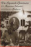 The Spanish Governors of the Mariana Islands and the Saga of the Palacio, Driver, Marjorie G., 1878453750