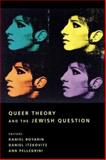 Queer Theory and the Jewish Question 9780231113755