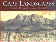Cape Landscapes : Sir John Herschel's Sketches, 1834-1838, Warner, Brian, 1919713751