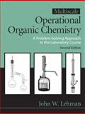 Multiscale Operational Organic Chemistry : A Problem Solving Approach to the Laboratory, Lehman, John W., 0132413752