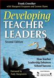 Developing Teacher Leaders : How Teacher Leadership Enhances School Success, Crowther, Frank and Ferguson, Margaret, 1412963753