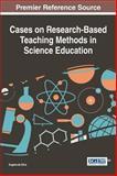 Cases on Research-Based Teaching Methods in Science Education, Eugene de Silva, 1466663758