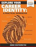 Explore Your Career Identity: a Practical Workbook, Annie Southern, 1494213753