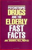Psychotropic Drugs and the Elderly : Fast Facts, Sadavoy, Joel, 0393703754