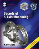 Secrets of 5-Axis Machining, Apro, Karlo, 0831133759