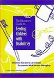 The Educator's Guide to Feeding Children with Disabilities, Lowman, Dianne K. and Murphy, Suzanne M., 1557663750